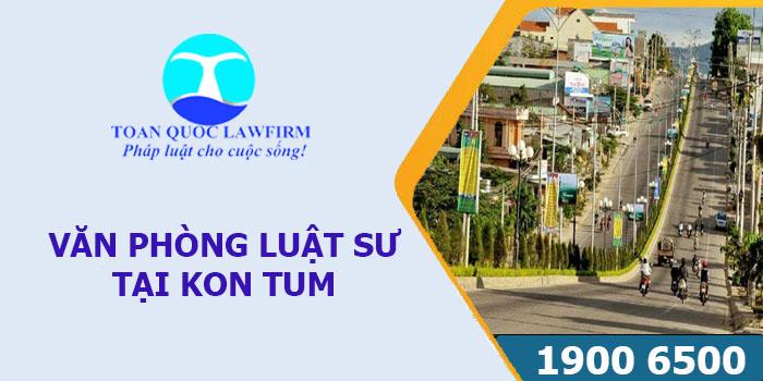 Văn phòng Luật sư tại Kon Tum tư vấn luật miễn phí