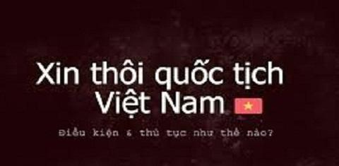 Hồ sơ giấy tờ xin thôi quốc tịch Việt Nam