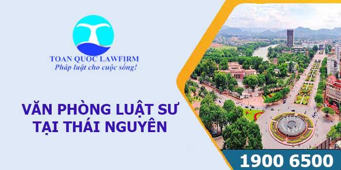 Văn phòng luật sư tại Thái Nguyên tư vấn luật miễn phí