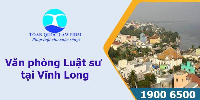 Văn phòng luật sư tại Vĩnh Long tư vấn luật miễn phí