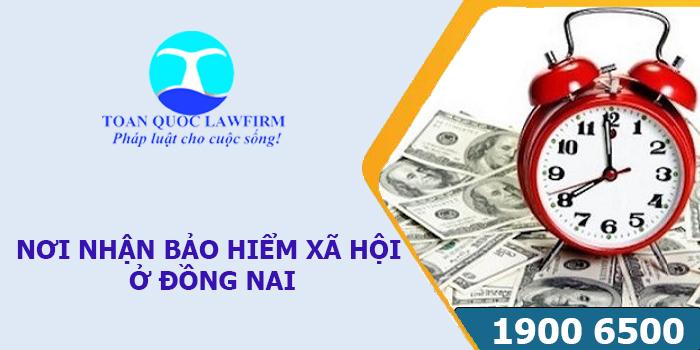 Nơi nhận bảo hiểm xã hội ở Đồng Nai