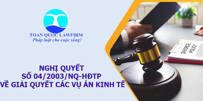 Nghị quyết số 04/2003/NQ-HĐTP về việc áp dụng quy định pháp luật để giải quyết các vụ án kinh tế