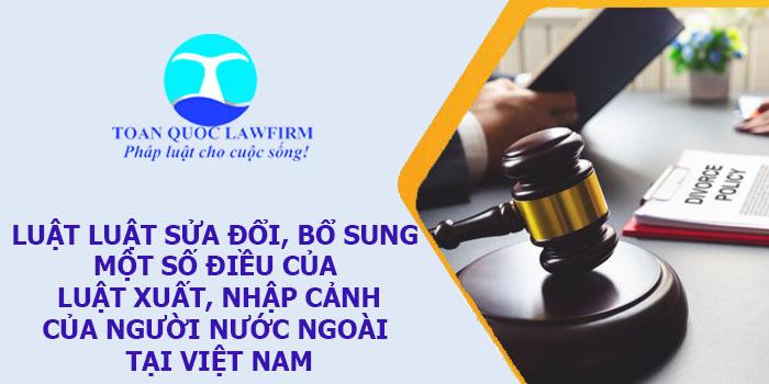 Luật Nhập cảnh, xuất cảnh, quá cảnh, cư trú của người nước ngoài tại Việt Nam sửa đổi, bổ sung 2019