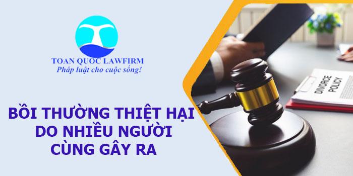 Bồi thường thiệt hại do nhiều người cùng gây ra theo quy định của pháp luật hiện hành